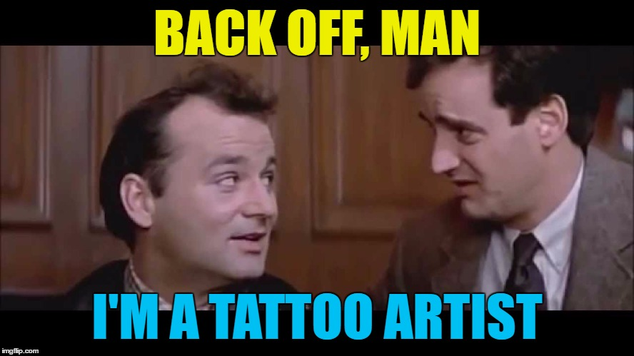 BACK OFF, MAN I'M A TATTOO ARTIST | made w/ Imgflip meme maker