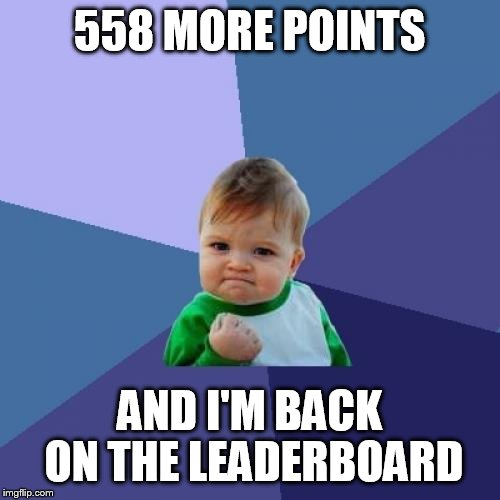Success Kid Meme | 558 MORE POINTS AND I'M BACK ON THE LEADERBOARD | image tagged in memes,success kid | made w/ Imgflip meme maker