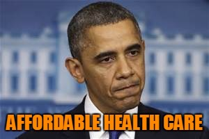 AFFORDABLE HEALTH CARE | made w/ Imgflip meme maker
