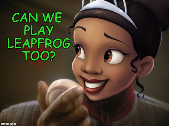 Disney Princess Captains - Tiana | CAN WE PLAY LEAPFROG TOO? | image tagged in memes,disney captains,disney princess captains,princess and the frog,captain sisko | made w/ Imgflip meme maker