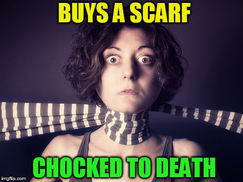 CHOCKED TO DEATH BUYS A SCARF | made w/ Imgflip meme maker