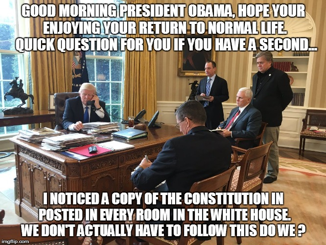 GOOD MORNING PRESIDENT OBAMA, HOPE YOUR ENJOYING YOUR RETURN TO NORMAL LIFE.  QUICK QUESTION FOR YOU IF YOU HAVE A SECOND... I NOTICED A COP | image tagged in constitution | made w/ Imgflip meme maker