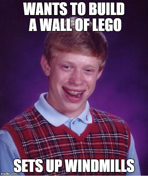 Bad Luck Brian Meme | WANTS TO BUILD A WALL OF LEGO SETS UP WINDMILLS | image tagged in memes,bad luck brian | made w/ Imgflip meme maker
