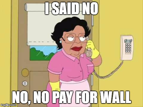 Consuela Meme | I SAID NO NO, NO PAY FOR WALL | image tagged in memes,consuela | made w/ Imgflip meme maker