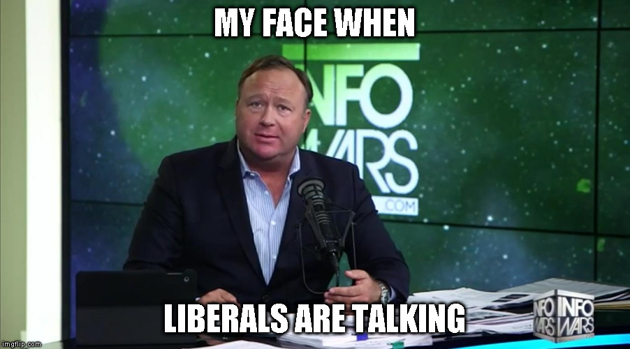 Really Snowflake? Really? | MY FACE WHEN LIBERALS ARE TALKING | image tagged in tw alex jones really,memes,biased media,donald trump approves,hillary clinton for prison hospital 2016,msm | made w/ Imgflip meme maker