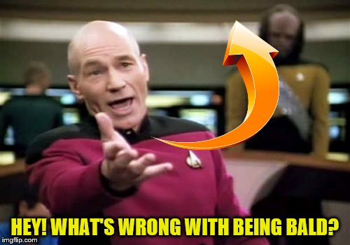 Picard Wtf Meme | HEY! WHAT'S WRONG WITH BEING BALD? | image tagged in memes,picard wtf | made w/ Imgflip meme maker