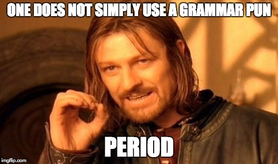 One Does Not Simply Meme | ONE DOES NOT SIMPLY USE A GRAMMAR PUN PERIOD | image tagged in memes,one does not simply | made w/ Imgflip meme maker