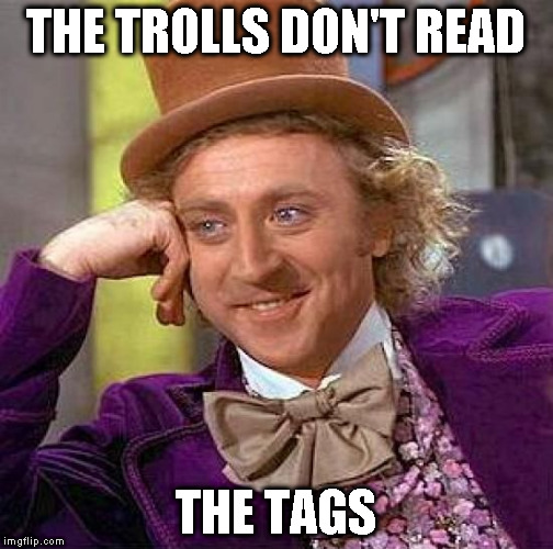 Creepy Condescending Wonka Meme | THE TROLLS DON'T READ THE TAGS | image tagged in memes,creepy condescending wonka | made w/ Imgflip meme maker