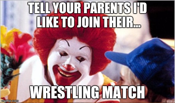 TELL YOUR PARENTS I'D LIKE TO JOIN THEIR... WRESTLING MATCH | made w/ Imgflip meme maker