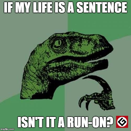 Philosoraptor Meme | IF MY LIFE IS A SENTENCE ISN'T IT A RUN-ON? | image tagged in memes,philosoraptor | made w/ Imgflip meme maker