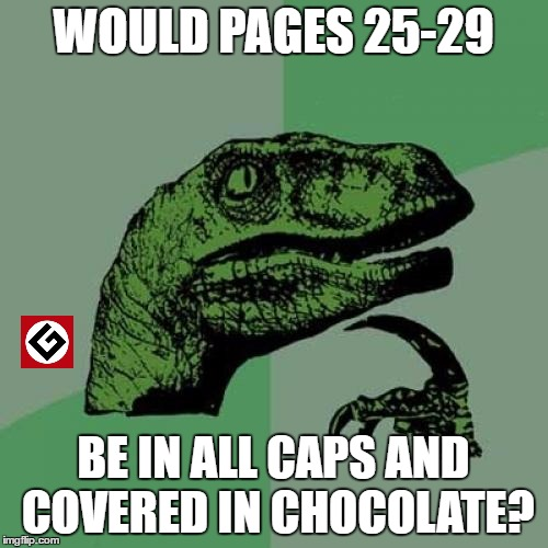 Philosoraptor Meme | WOULD PAGES 25-29 BE IN ALL CAPS AND COVERED IN CHOCOLATE? | image tagged in memes,philosoraptor | made w/ Imgflip meme maker