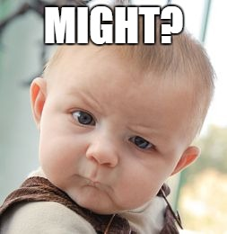Skeptical Baby Meme | MIGHT? | image tagged in memes,skeptical baby | made w/ Imgflip meme maker