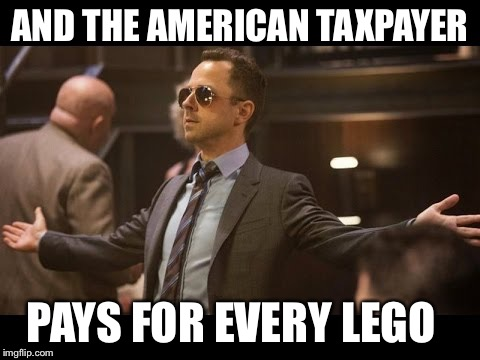 Sneaky Pete | AND THE AMERICAN TAXPAYER PAYS FOR EVERY LEGO | image tagged in sneaky pete | made w/ Imgflip meme maker
