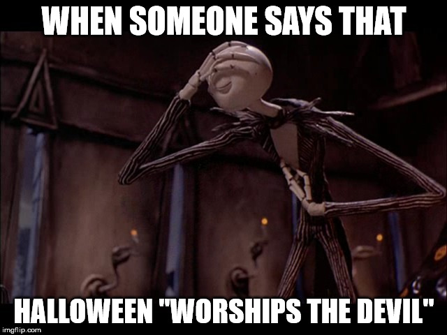 "Jack Skellington Facepalm |  WHEN SOMEONE SAYS THAT; HALLOWEEN ""WORSHIPS THE DEVIL"" 