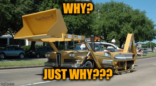 Redneck Tech | WHY? JUST WHY??? | image tagged in strange cars,redneck wonder | made w/ Imgflip meme maker