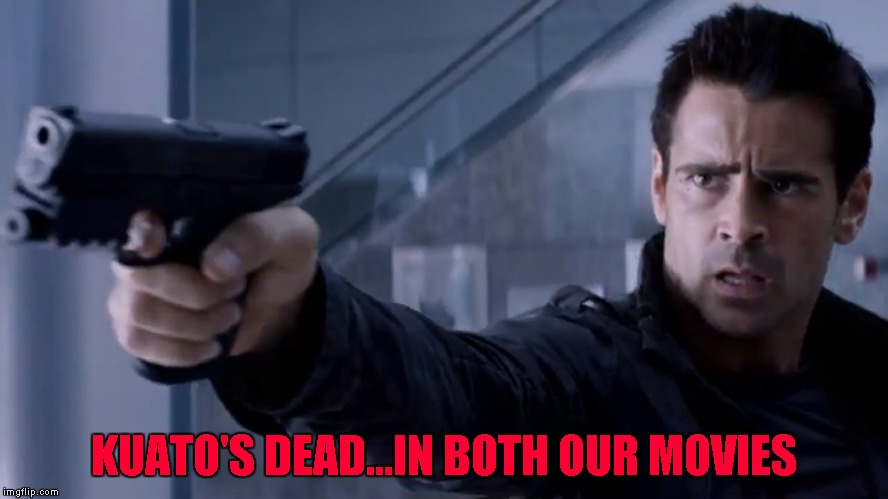 KUATO'S DEAD...IN BOTH OUR MOVIES | made w/ Imgflip meme maker