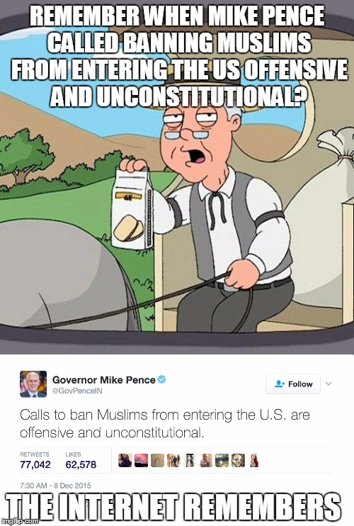 Twitter remembers | REMEMBER WHEN MIKE PENCE CALLED BANNING MUSLIMS FROM ENTERING THE US OFFENSIVE AND UNCONSTITUTIONAL? THE INTERNET REMEMBERS | image tagged in mike pence,pepperidge farm remembers | made w/ Imgflip meme maker