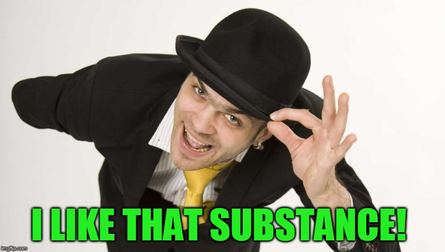 I LIKE THAT SUBSTANCE! | made w/ Imgflip meme maker