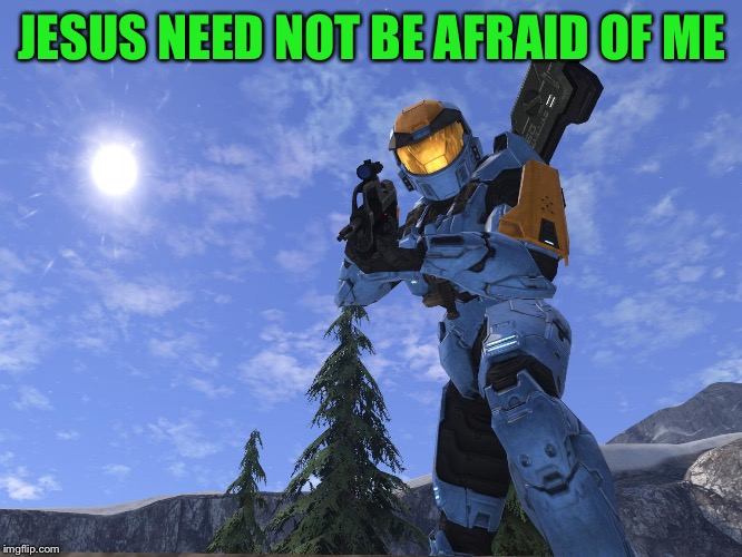 Demonic Penguin Halo 3 | JESUS NEED NOT BE AFRAID OF ME | image tagged in demonic penguin halo 3 | made w/ Imgflip meme maker