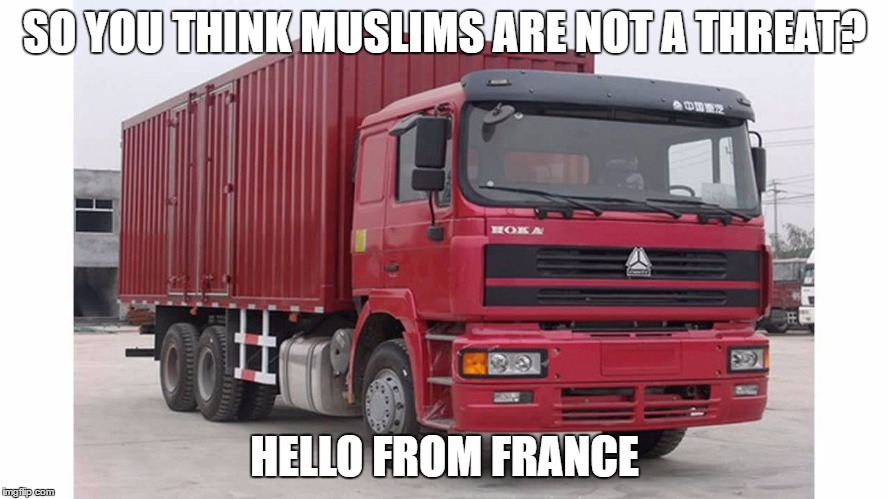 Islam the religion of Peace? | SO YOU THINK MUSLIMS ARE NOT A THREAT? HELLO FROM FRANCE | image tagged in islam,france,muslims | made w/ Imgflip meme maker