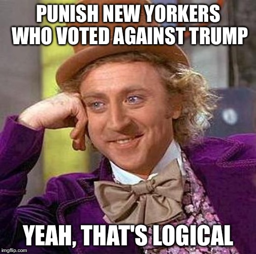 Creepy Condescending Wonka Meme | PUNISH NEW YORKERS WHO VOTED AGAINST TRUMP YEAH, THAT'S LOGICAL | image tagged in memes,creepy condescending wonka | made w/ Imgflip meme maker