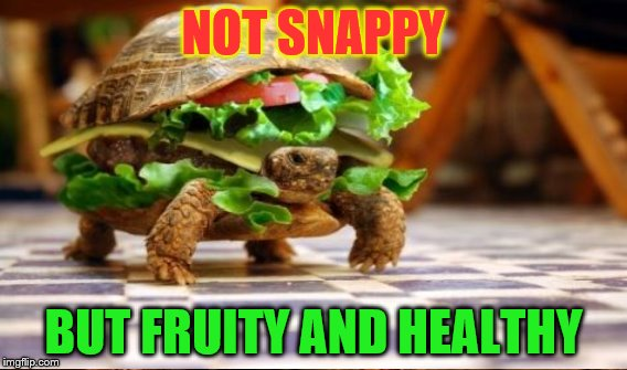 NOT SNAPPY BUT FRUITY AND HEALTHY | made w/ Imgflip meme maker