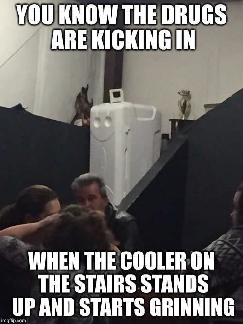 YOU KNOW THE DRUGS ARE KICKING IN WHEN THE COOLER ON THE STAIRS STANDS UP AND STARTS GRINNING | image tagged in drugs are bad | made w/ Imgflip meme maker