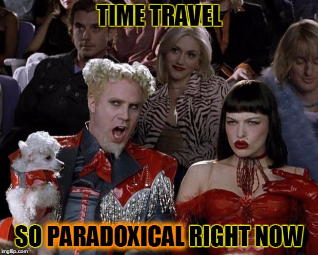 Mugatu So Hot Right Now Meme | TIME TRAVEL SO PARADOXICAL RIGHT NOW PARADOXICAL | image tagged in memes,mugatu so hot right now | made w/ Imgflip meme maker