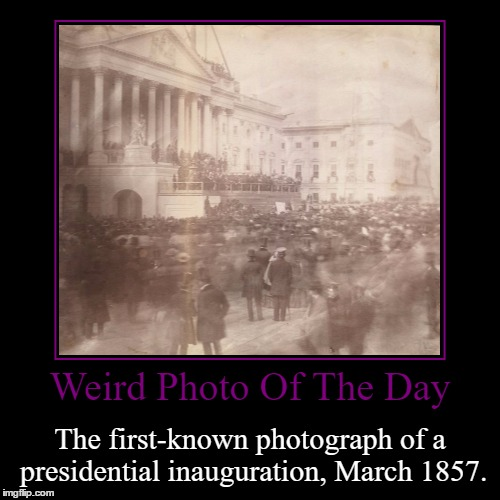 Inauguration Of James Buchanan | Weird Photo Of The Day | The first-known photograph of a presidential inauguration, March 1857. | image tagged in funny,demotivationals,weird,photo of the day,presidential inauguration,photograph | made w/ Imgflip demotivational maker