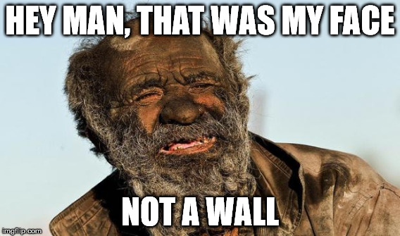 HEY MAN, THAT WAS MY FACE NOT A WALL | made w/ Imgflip meme maker