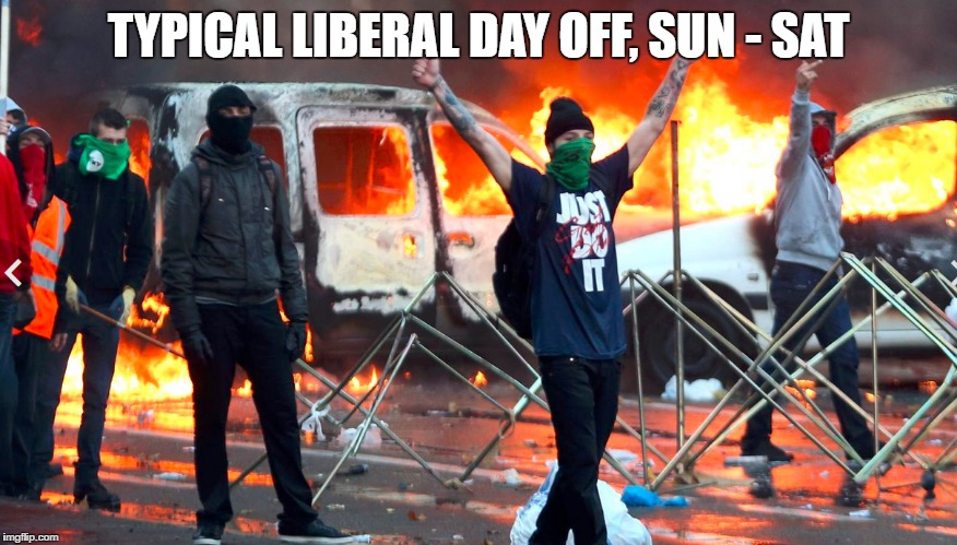 TYPICAL LIBERAL DAY OFF, SUN - SAT | made w/ Imgflip meme maker