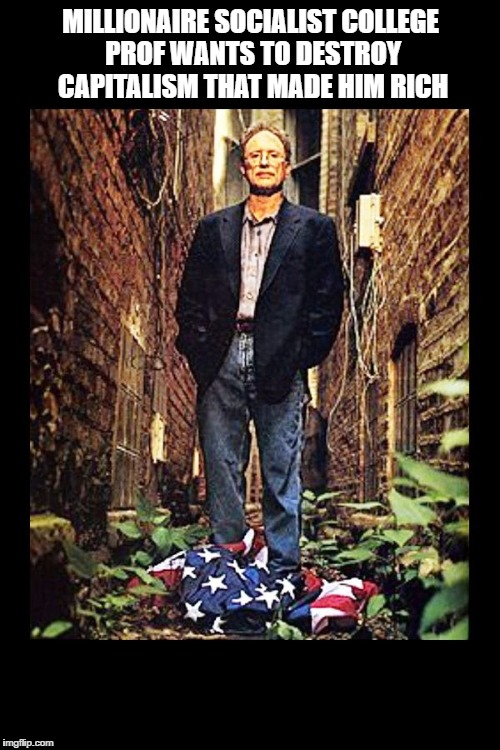 Bill Ayers 2001 | MILLIONAIRE SOCIALIST COLLEGE PROF WANTS TO DESTROY CAPITALISM THAT MADE HIM RICH | image tagged in bill ayers 2001 | made w/ Imgflip meme maker