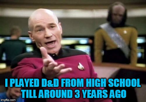 Picard Wtf Meme | I PLAYED D&D FROM HIGH SCHOOL TILL AROUND 3 YEARS AGO | image tagged in memes,picard wtf | made w/ Imgflip meme maker