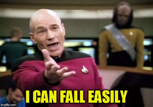 Picard Wtf Meme | I CAN FALL EASILY | image tagged in memes,picard wtf | made w/ Imgflip meme maker