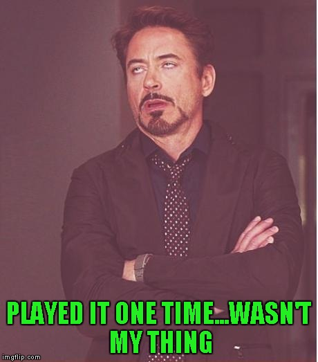 Face You Make Robert Downey Jr Meme | PLAYED IT ONE TIME...WASN'T MY THING | image tagged in memes,face you make robert downey jr | made w/ Imgflip meme maker