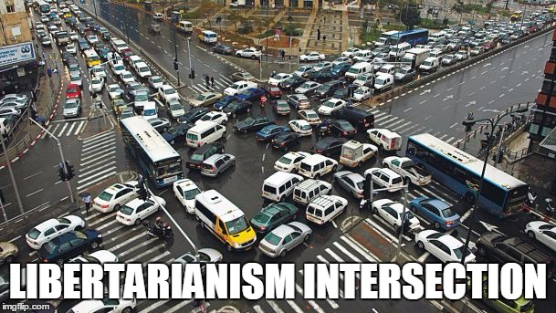 If people would just pursue their own self interests, we would all be happier and wouldn't need a Nanny-State government! | LIBERTARIANISM INTERSECTION | image tagged in libertarian intersection | made w/ Imgflip meme maker