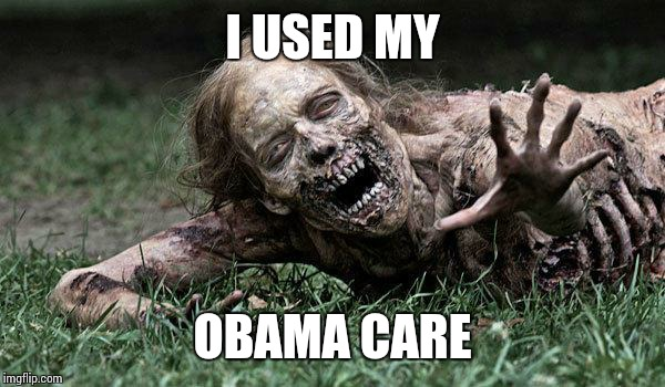Walking Dead Zombie | I USED MY OBAMA CARE | image tagged in walking dead zombie | made w/ Imgflip meme maker