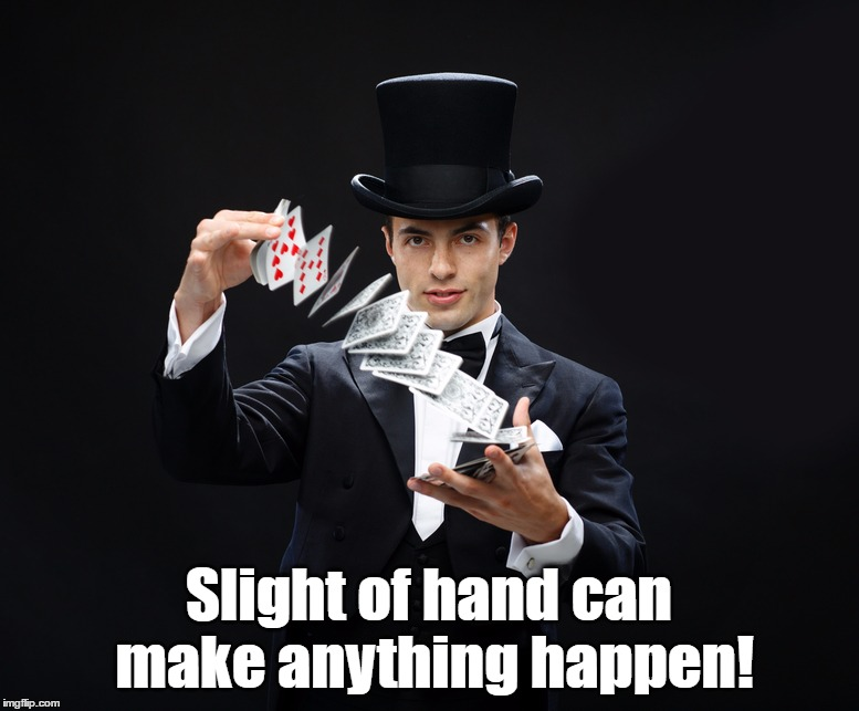 Slight of hand can make anything happen! | made w/ Imgflip meme maker