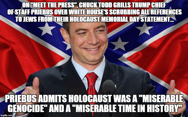 "...and I had a miserable cold last week! | ON ""MEET THE PRESS"", CHUCK TODD GRILLS TRUMP CHIEF OF STAFF PRIEBUS OVER WHITE HOUSE'S SCRUBBING ALL REFERENCES TO JEWS FROM THEIR HOLOCAUST 