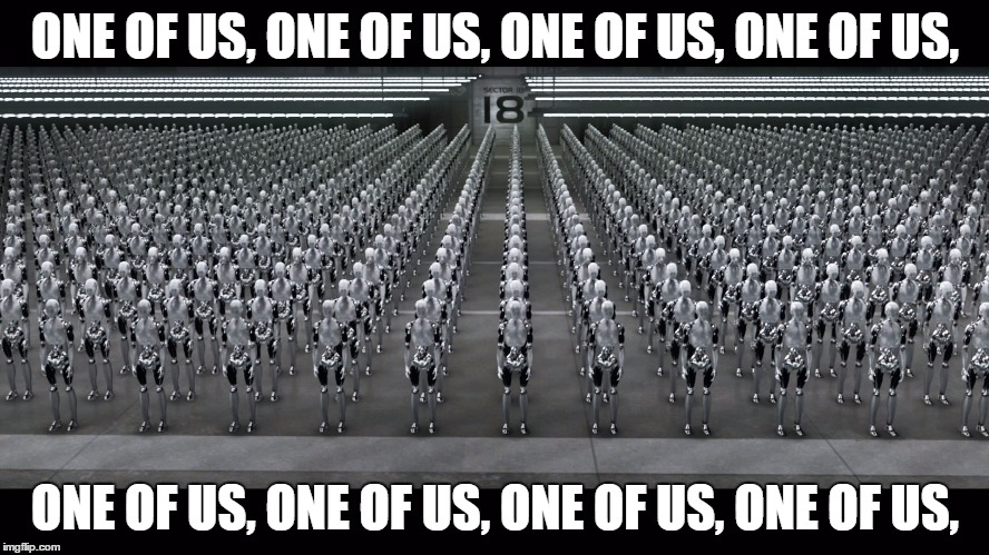 iRobot One of Us |  ONE OF US, ONE OF US, ONE OF US, ONE OF US, ONE OF US, ONE OF US, ONE OF US, ONE OF US, | image tagged in sci-fi | made w/ Imgflip meme maker