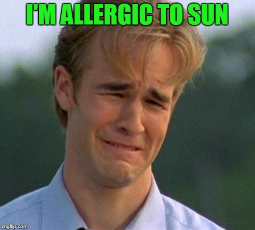 I'M ALLERGIC TO SUN | made w/ Imgflip meme maker