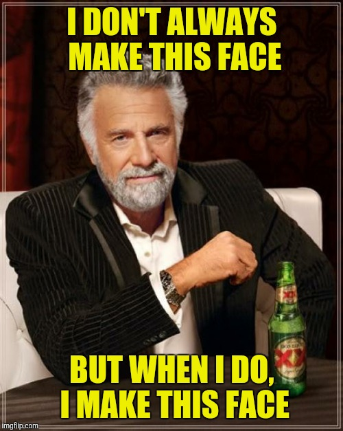 The Most Interesting Man In The World Meme | I DON'T ALWAYS MAKE THIS FACE BUT WHEN I DO, I MAKE THIS FACE | image tagged in memes,the most interesting man in the world | made w/ Imgflip meme maker