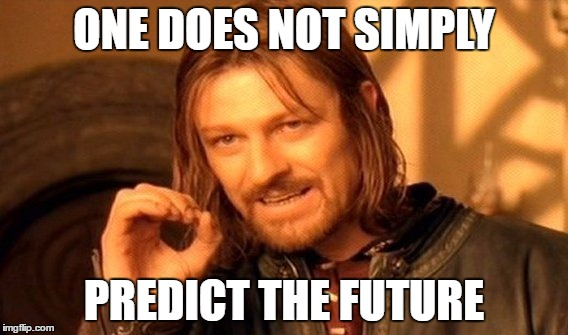 One Does Not Simply Meme | ONE DOES NOT SIMPLY PREDICT THE FUTURE | image tagged in memes,one does not simply | made w/ Imgflip meme maker
