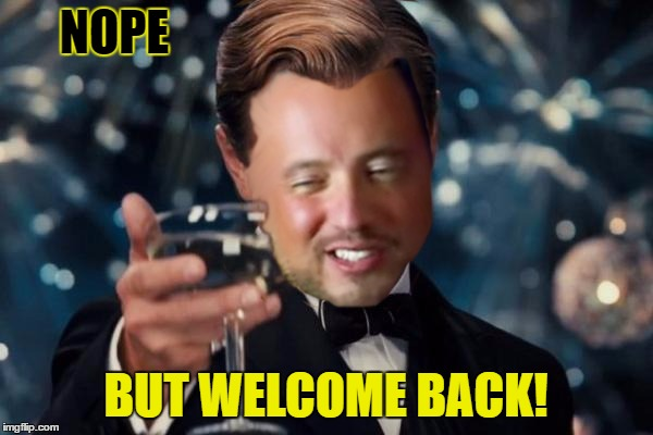 NOPE BUT WELCOME BACK! | made w/ Imgflip meme maker