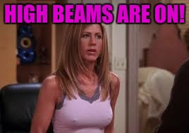 HIGH BEAMS ARE ON! | made w/ Imgflip meme maker