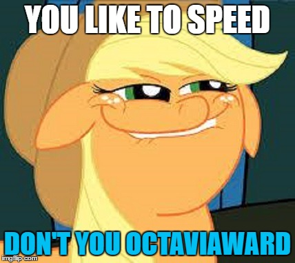 YOU LIKE TO SPEED DON'T YOU OCTAVIAWARD | made w/ Imgflip meme maker