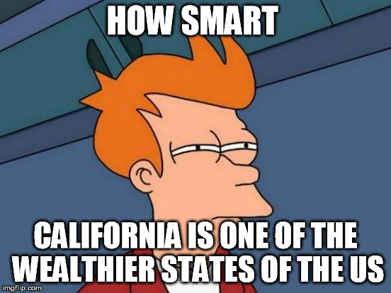 Futurama Fry Meme | HOW SMART CALIFORNIA IS ONE OF THE WEALTHIER STATES OF THE US | image tagged in memes,futurama fry | made w/ Imgflip meme maker