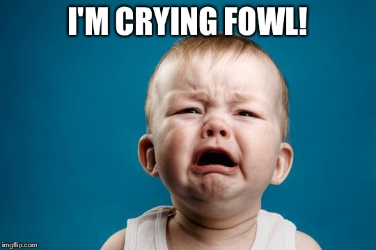I'M CRYING FOWL! | made w/ Imgflip meme maker