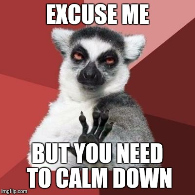 Image result for you need to calm down meme