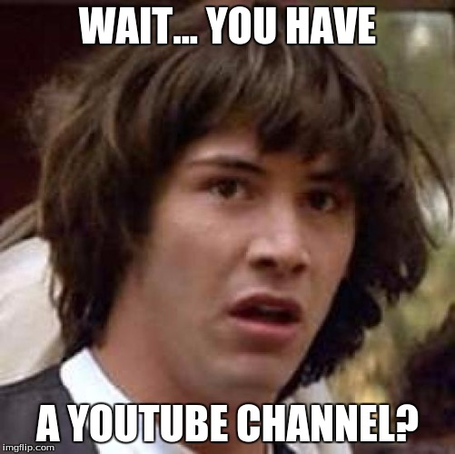 Conspiracy Keanu Meme | WAIT... YOU HAVE A YOUTUBE CHANNEL? | image tagged in memes,conspiracy keanu | made w/ Imgflip meme maker